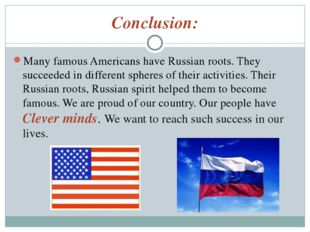 Conclusion: Many famous Americans have Russian roots. They succeeded in diffe