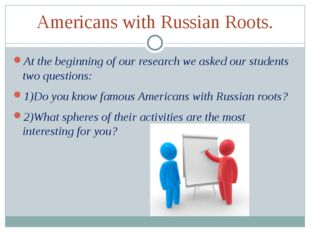 Americans with Russian Roots. At the beginning of our research we asked our s