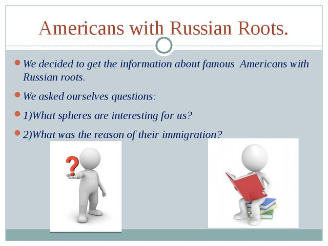 Americans with Russian Roots. We decided to get the information about famous...