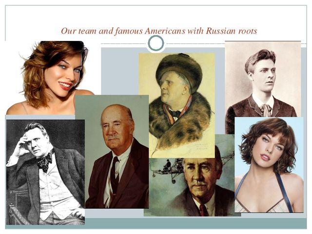 Our team and famous Americans with Russian roots