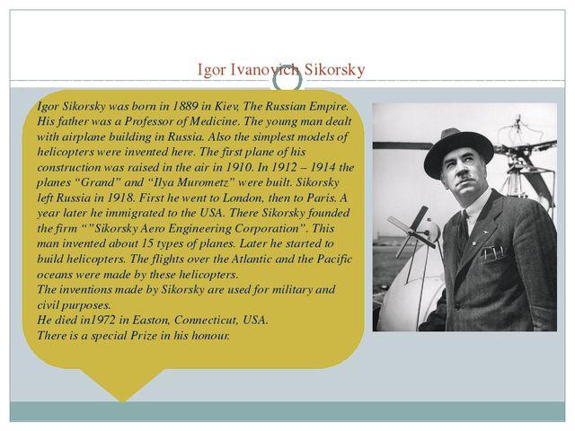 Igor Ivanovich Sikorsky Igor Sikorsky was born in 1889 in Kiev, The Russian...