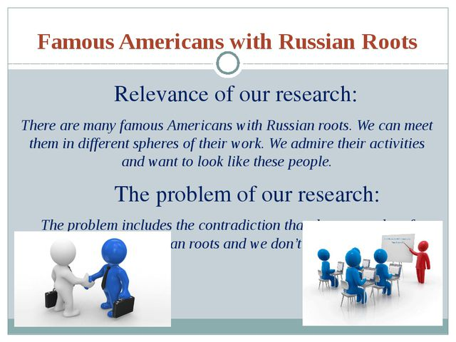 Famous Americans with Russian Roots Relevance of our research: There are many...