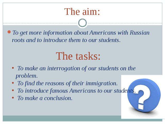 The aim: To get more information about Americans with Russian roots and to in...