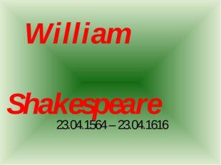 William Shakespeare 23.04.1564 – 23.04.1616