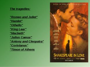"The tragedies: ""Romeo and Juliet"" ""Hamlet"" ""Othello"" ""King Lear"" ""Macbeth"" ""J"