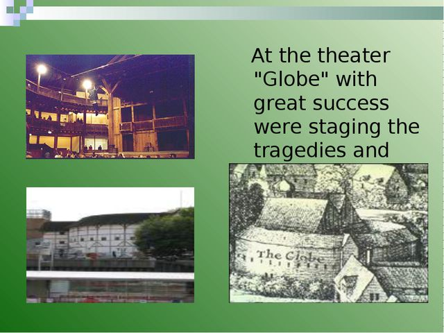 "At the theater ""Globe"" with great success were staging the tragedies and com..."