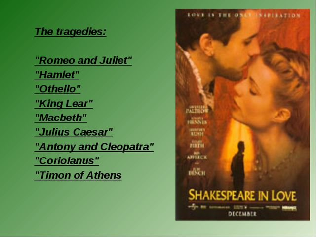 "The tragedies: ""Romeo and Juliet"" ""Hamlet"" ""Othello"" ""King Lear"" ""Macbeth"" ""J..."