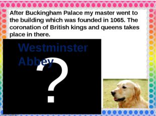 After Buckingham Palace my master went to the building which was founded in