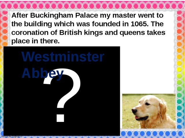 After Buckingham Palace my master went to the building which was founded in...