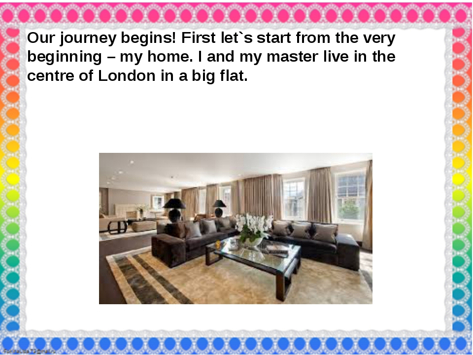 Our journey begins! First let`s start from the very beginning – my home. I a...