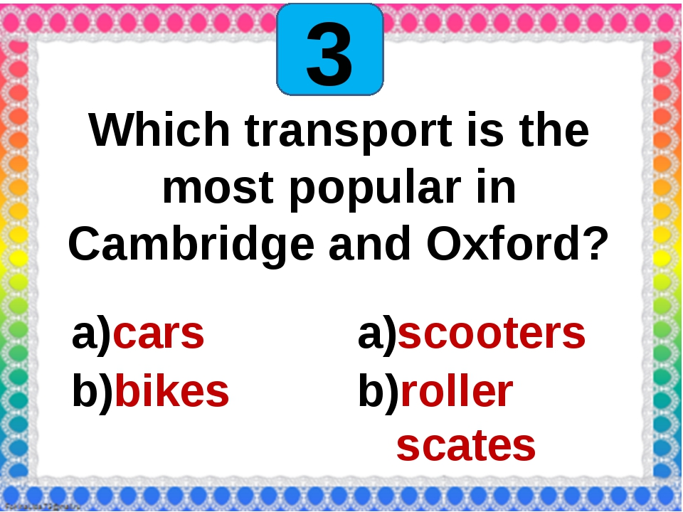3 Which transport is the most popular in Cambridge and Oxford? cars bikes sc...