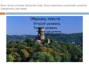 Bonn ist ein schönes Stückchen Erde. Eine malerische Landschaft umrahmt (обра