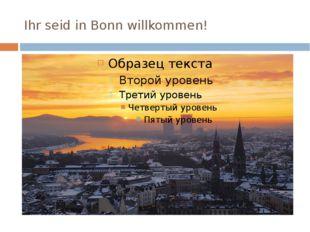 Ihr seid in Bonn willkommen!