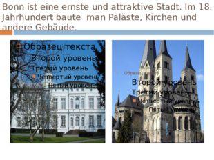 Bonn ist eine ernste und attraktive Stadt. Im 18. Jahrhundert baute man Paläs