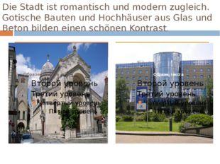 Die Stadt ist romantisch und modern zugleich. Gotische Bauten und Hochhäuser