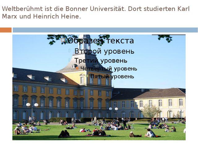Weltberühmt ist die Bonner Universität. Dort studierten Karl Marx und Heinric...