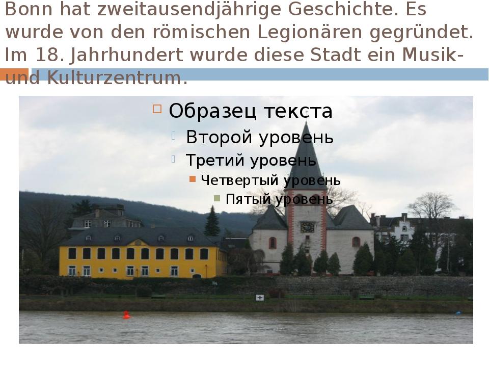 Bonn hat zweitausendjährige Geschichte. Es wurde von den römischen Legionären...