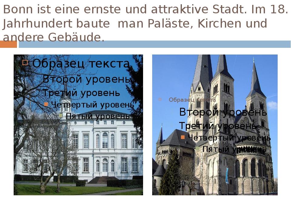 Bonn ist eine ernste und attraktive Stadt. Im 18. Jahrhundert baute man Paläs...