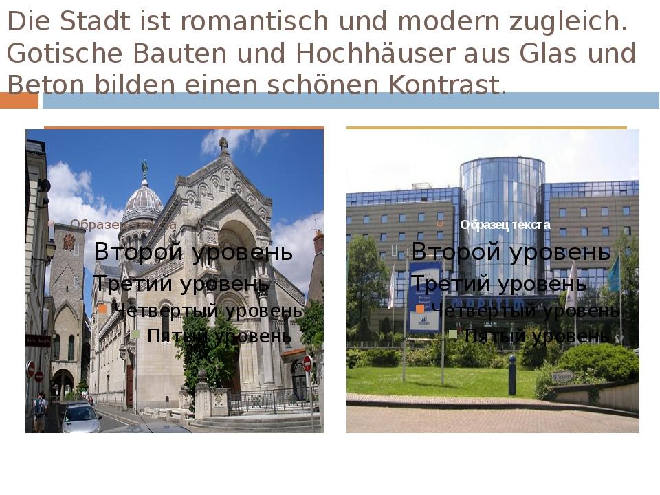 Die Stadt ist romantisch und modern zugleich. Gotische Bauten und Hochhäuser...