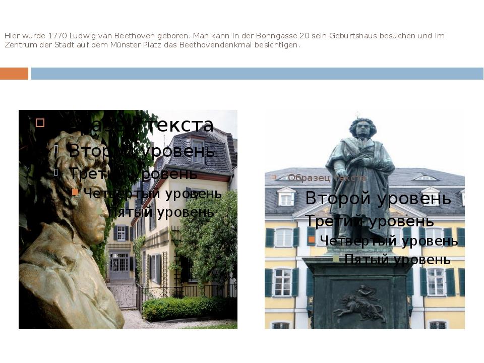 Hier wurde 1770 Ludwig van Beethoven geboren. Man kann in der Bonngasse 20 se...