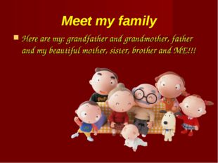 Meet my family Here are my: grandfather and grandmother, father and my beauti