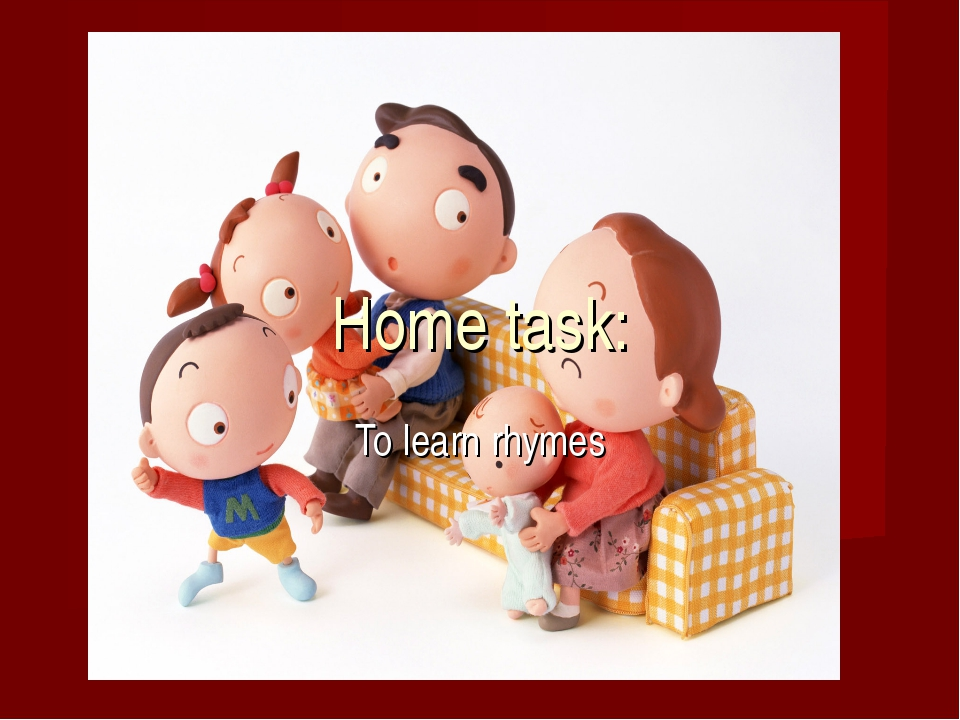 Home task: To learn rhymes