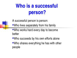 Who is a successful person? A successful person is person: Who lives separate