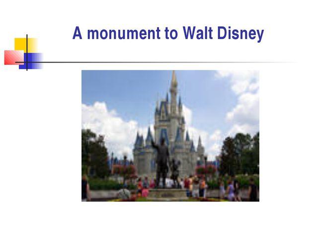 A monument to Walt Disney