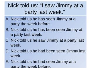 "Nick told us: ""I saw Jimmy at a party last week."" Nick told us he has seen Ji"