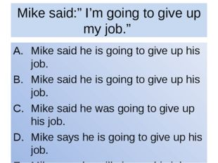 "Mike said:"" I'm going to give up my job."" Mike said he is going to give up hi"