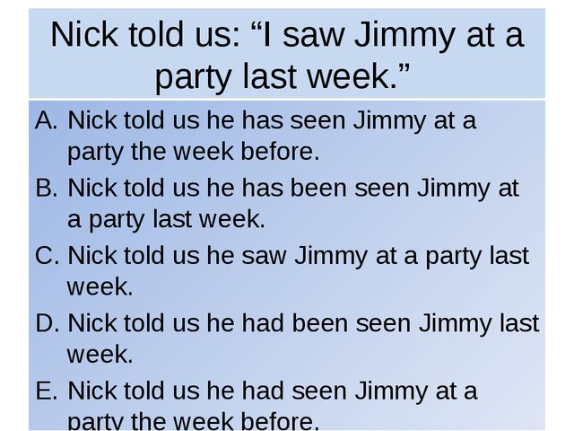 "Nick told us: ""I saw Jimmy at a party last week."" Nick told us he has seen Ji..."