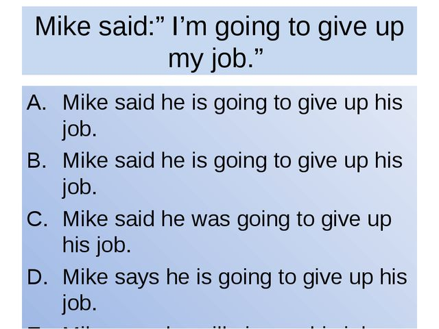 "Mike said:"" I'm going to give up my job."" Mike said he is going to give up hi..."