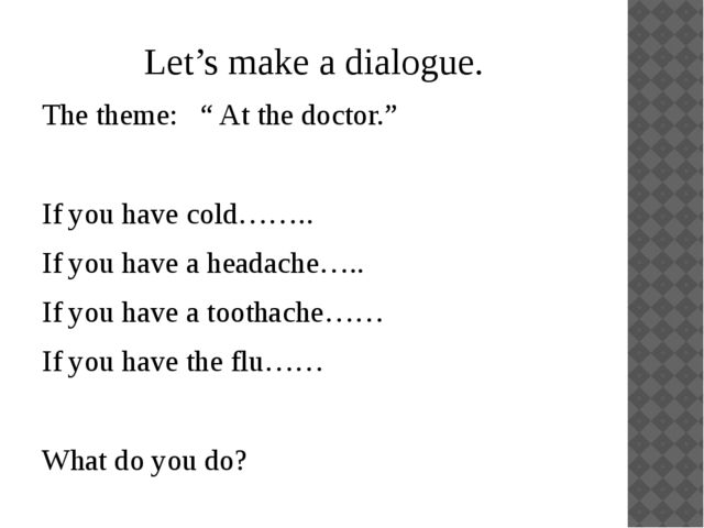 """Let's make a dialogue. The theme: """" At the doctor."""" If you have cold…….. If y..."""