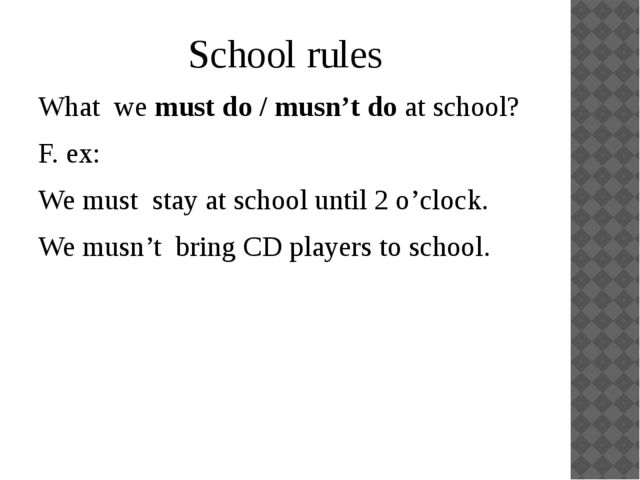 School rules What we must do / musn't do at school? F. ex: We must stay at sc...