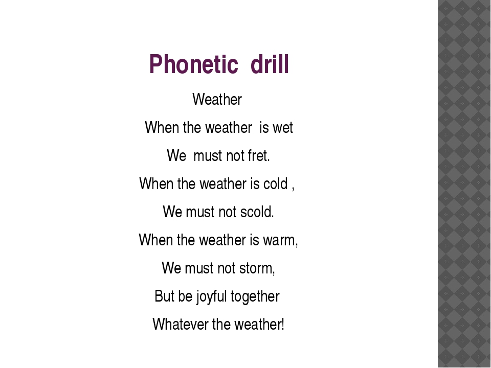 Phonetic drill Weather When the weather is wet We must not fret. When the wea...