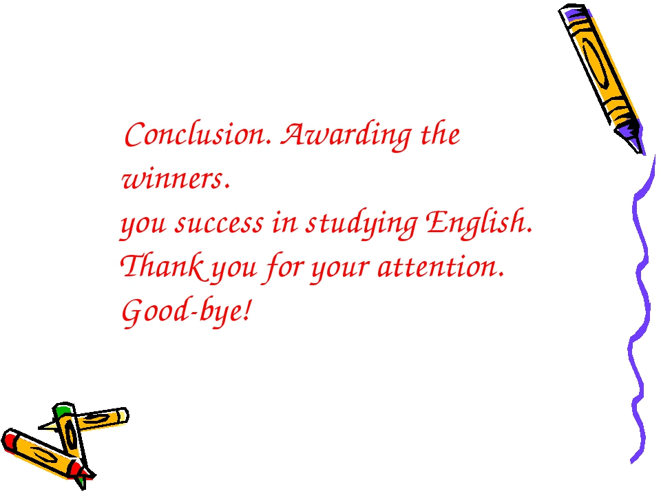 Conclusion. Awarding the winners. you success in studying English. Thank you...