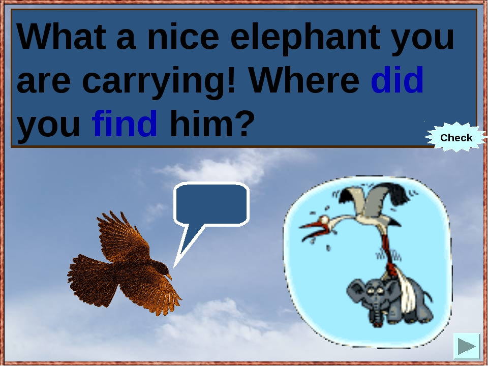 What a nice elephant you are carrying! Where you (to find) him? What a nice e...