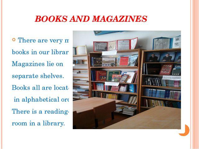 BOOKS AND MAGAZINES Thereareverymuch booksinourlibrary. Magazineslieo...