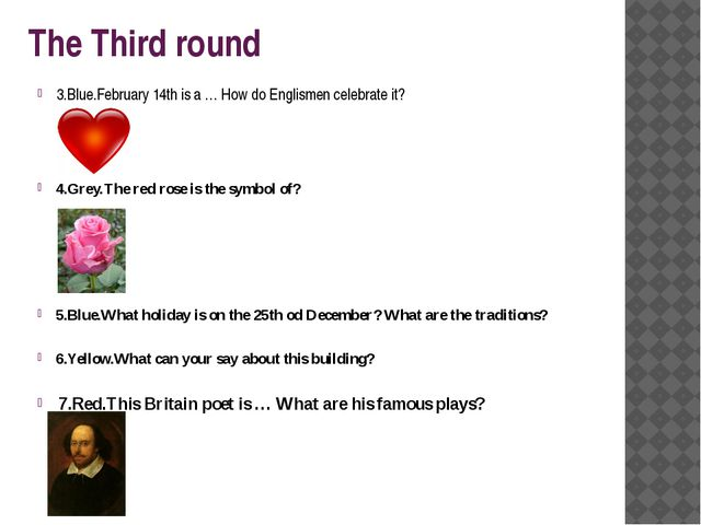 The Third round 3.Blue.February 14th is a … How do Englismen celebrate it? 4....