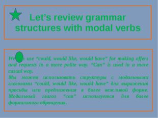 "Let's review grammar structures with modal verbs 	 We can use ""could, would l"