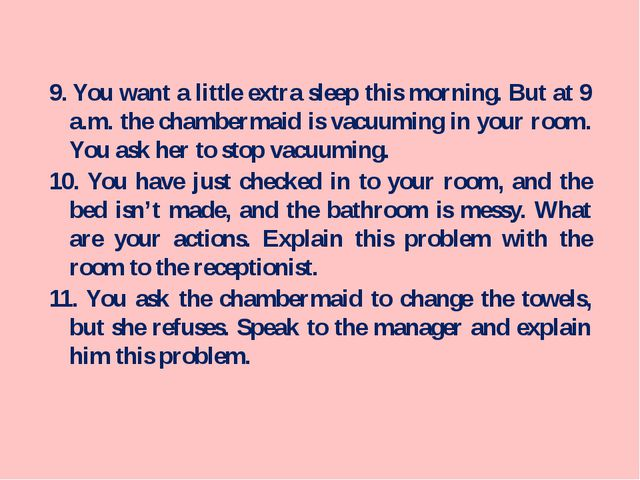 9. You want a little extra sleep this morning. But at 9 a.m. the chambermaid...