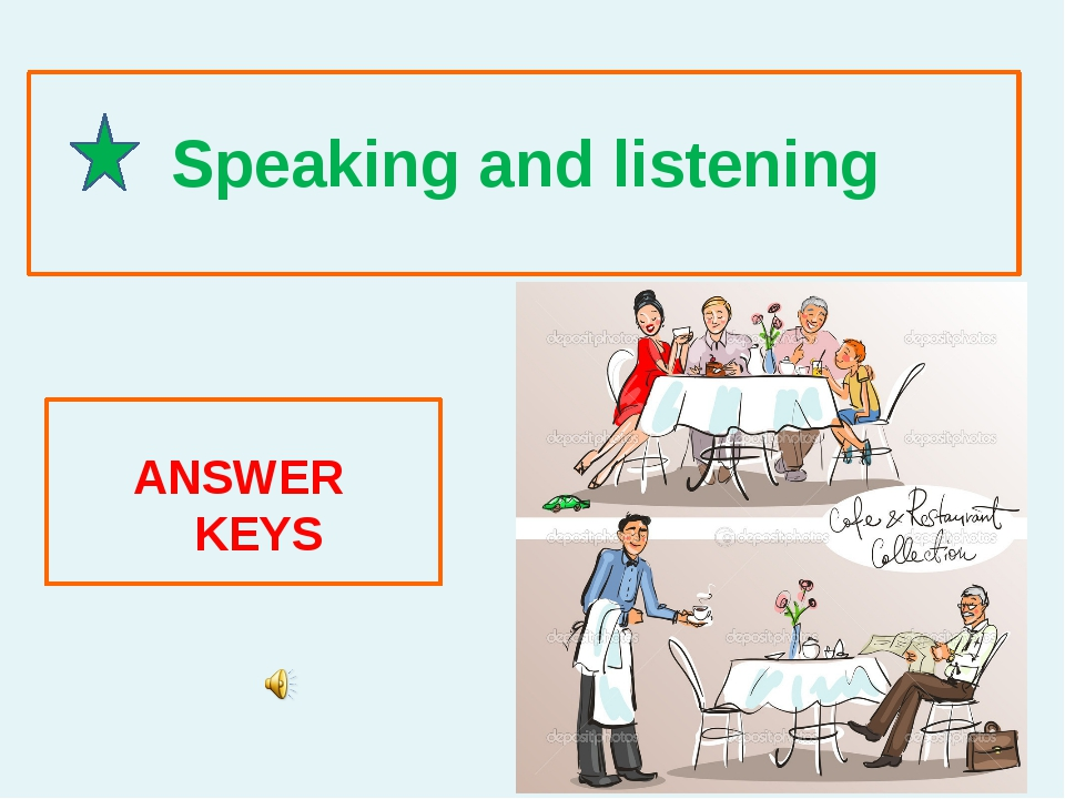 Speaking and listening ANSWER KEYS