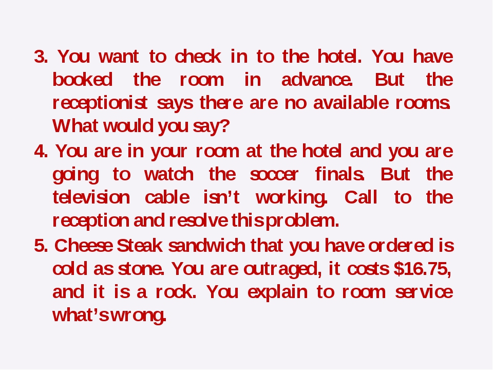 3. You want to check in to the hotel. You have booked the room in advance. Bu...