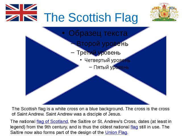 The Scottish Flag The Scottish flag is a white cross on a blue background. Th...