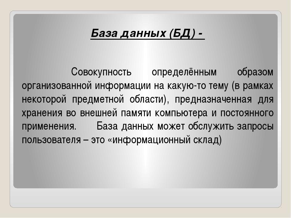База данных (БД) - Совокупность определённым образом организованной информаци...