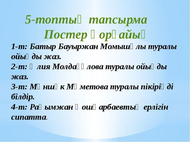1-т: Батыр Бауыржан Момышұлы туралы ойыңды жаз. 2-т: Әлия Молдағұлова туралы...