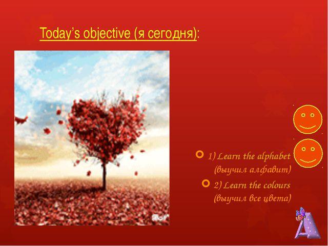 Today's objective (я сегодня): 1) Learn the alphabet (выучил алфавит) 2) Lear...