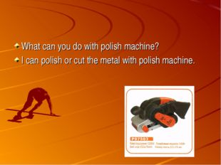 What can you do with polish machine? I can polish or cut the metal with polis