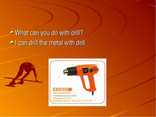 What can you do with drill? I can drill the metal with drill