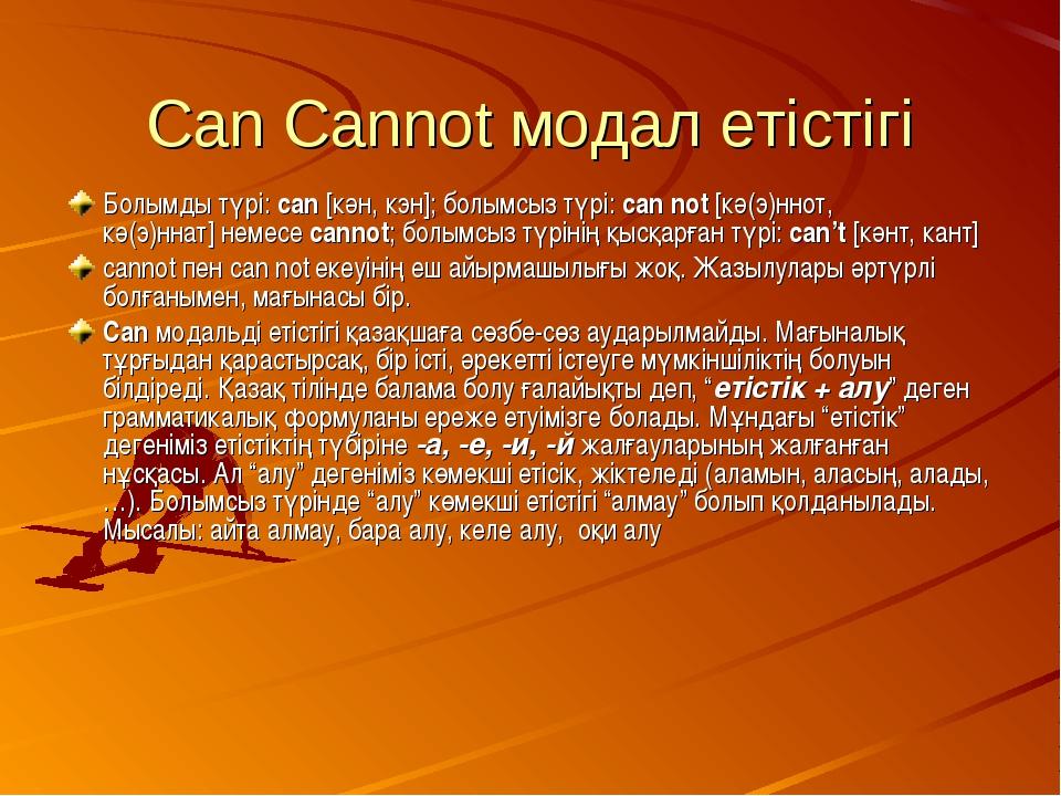 Can Cannot модал етістігі Болымды түрі: can [кән, кэн]; болымсыз түрі: can no...